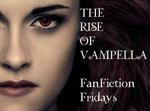 FanFiction Fridays ~ The Rise of Vampella! | Rob Attack